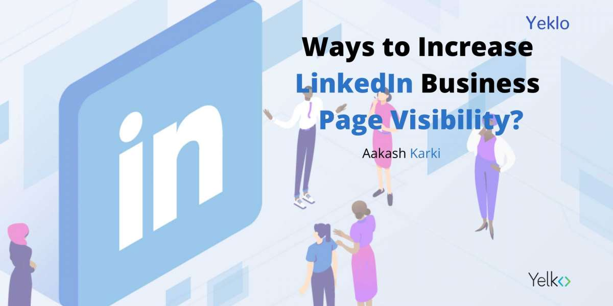 Ways to Increase LinkedIn Business Page Visibility